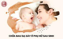 [NÓNG] Tìm ra giải pháp điều trị đau dạ dày ở phụ nữ sau sinh DỨT ĐIỂM - An toàn cho mẹ và bé